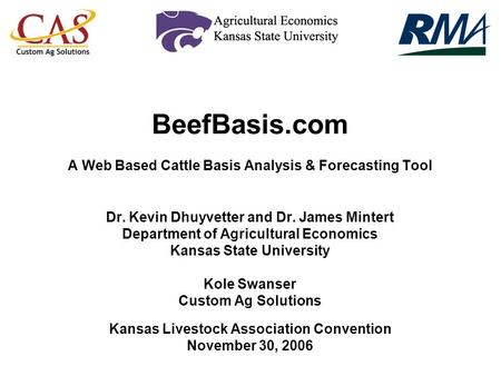BeefBasis.com A Web Based Cattle Basis Analysis & Forecasting Tool Dr. Kevin Dhuyvetter and Dr. James Mintert Department of Agricultural Economics Kansas.