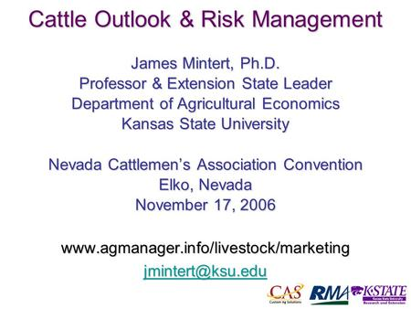 1 Cattle Outlook & Risk Management James Mintert, Ph.D. Professor & Extension State Leader Department of Agricultural Economics Kansas State University.