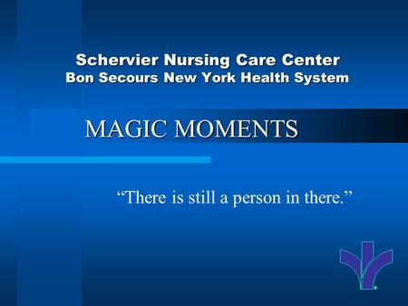 1 Schervier Nursing Care Center Bon Secours New York Health System There is still a person in there. MAGIC MOMENTS.