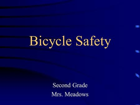 Bicycle Safety Second Grade Mrs. Meadows. California State Standards HealthSecond Grade, Standard 3 –The student will understand and demonstrate behaviors.