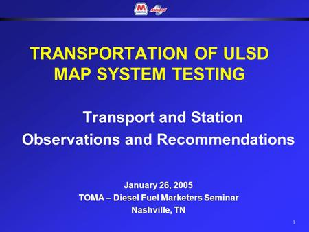 1 Transport and Station Observations and Recommendations January 26, 2005 TOMA – Diesel Fuel Marketers Seminar Nashville, TN TRANSPORTATION OF ULSD MAP.