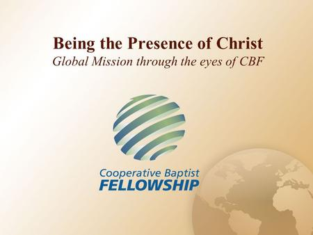 Being the Presence of Christ Global Mission through the eyes of CBF.