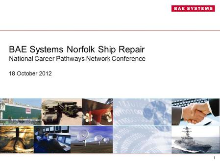 BAE Systems Norfolk Ship Repair National Career Pathways Network Conference 18 October 2012 1.