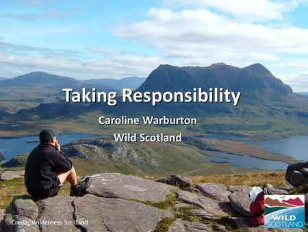 Credit: Wilderness Scotland Taking Responsibility Caroline Warburton Wild Scotland.
