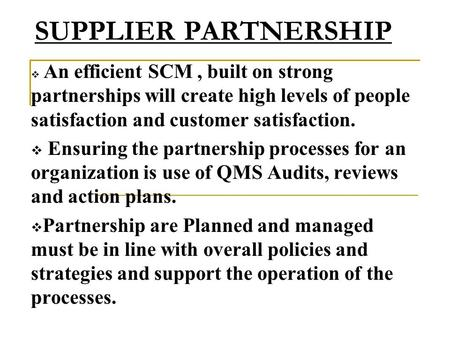 SUPPLIER PARTNERSHIP An efficient SCM , built on strong partnerships will create high levels of people satisfaction and customer satisfaction. Ensuring.