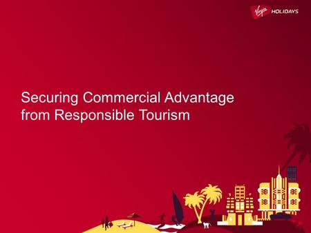 Securing Commercial Advantage from Responsible Tourism.