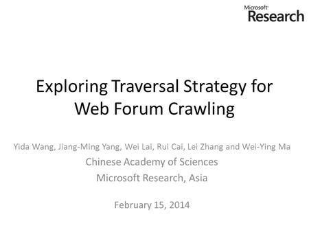 Exploring Traversal Strategy for Web Forum Crawling Yida Wang, Jiang-Ming Yang, Wei Lai, Rui Cai, Lei Zhang and Wei-Ying Ma Chinese Academy of Sciences.