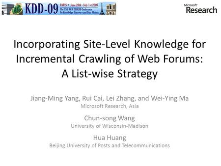 Incorporating Site-Level Knowledge for Incremental Crawling of Web Forums: A List-wise Strategy Jiang-Ming Yang, Rui Cai, Lei Zhang, and Wei-Ying Ma Microsoft.