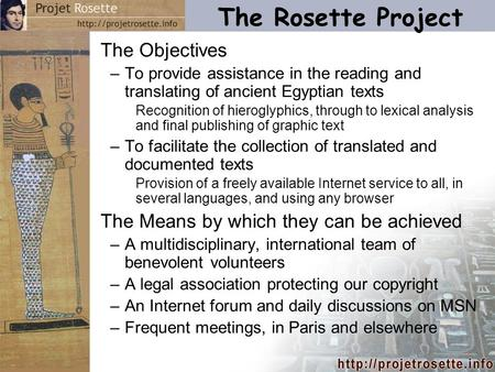 The Rosette Project The Objectives –To provide assistance in the reading and translating of ancient Egyptian texts Recognition of hieroglyphics, through.