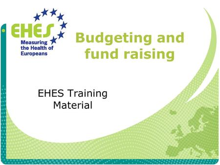 Budgeting and fund raising EHES Training Material.