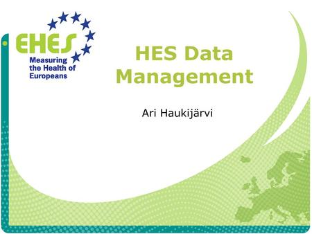 HES Data Management Ari Haukijärvi. Planning of HES Data Management Purpose of the data management The data will be available for analysis The available.