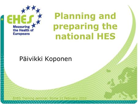 Planning and preparing the national HES EHES Training seminar, Rome 11 February 2010 Päivikki Koponen.