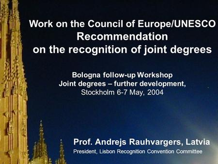 Work on the Council of Europe/UNESCO Recommendation on the recognition of joint degrees Bologna follow-up Workshop Joint degrees – further development,
