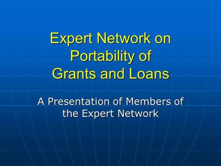 Expert Network on Portability of Grants and Loans A Presentation of Members of the Expert Network.