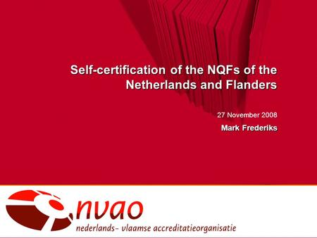 Self-certification of the NQFs of the Netherlands and Flanders 27 November 2008 Mark Frederiks.