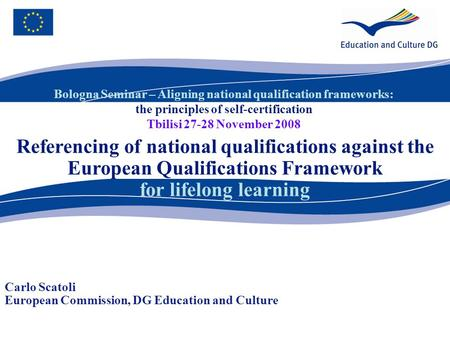 Bologna Seminar – Aligning national qualification frameworks: the principles of self-certification Tbilisi 27-28 November 2008 Referencing of national.