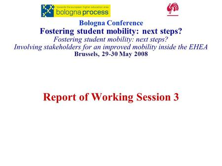 Report of Working Session 3 Bologna Conference Fostering student mobility: next steps? Fostering student mobility: next steps? Involving stakeholders for.