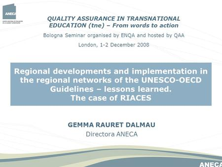 GEMMA RAURET DALMAU Directora ANECA Regional developments and implementation in the regional networks of the UNESCO-OECD Guidelines – lessons learned.