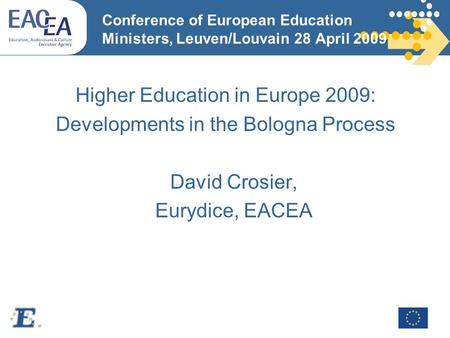 Conference of European Education Ministers, Leuven/Louvain 28 April 2009 Higher Education in Europe 2009: Developments in the Bologna Process David Crosier,