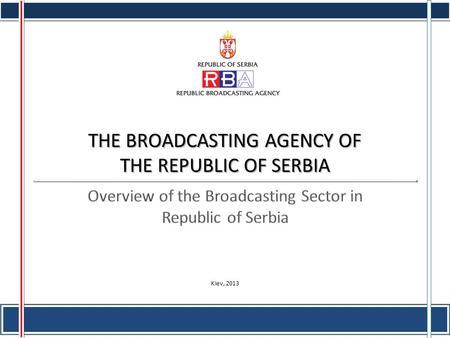 THE BROADCASTING AGENCY OF THE REPUBLIC OF SERBIA Kiev, 2013.