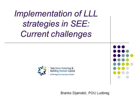 Implementation of LLL strategies in SEE: Current challenges Branko Dijanošić, POU Ludbreg.
