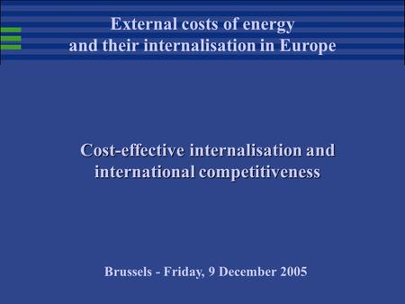 Cost-effective internalisation and international competitiveness External costs of energy and their internalisation in Europe Brussels - Friday, 9 December.