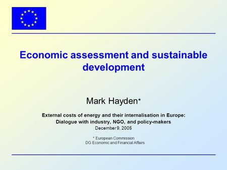 Economic assessment and sustainable development Mark Hayden * External costs of energy and their internalisation in Europe: Dialogue with industry, NGO,