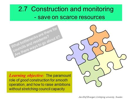 2.7 Construction and monitoring - save on scarce resources Learning objective : The paramount role of good construction for smooth operation, and how to.