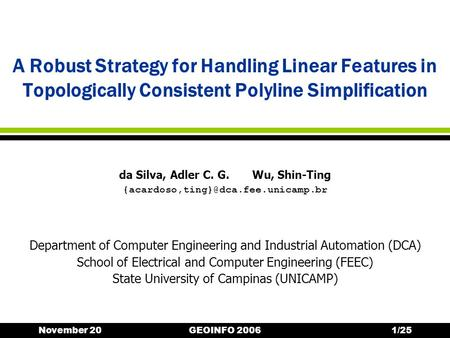 November 20GEOINFO 20061/25 A Robust Strategy for Handling Linear Features in Topologically Consistent Polyline Simplification Department of Computer Engineering.