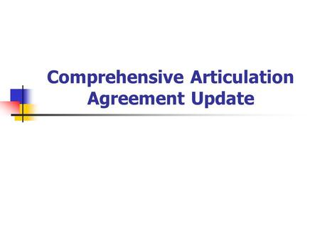 Comprehensive Articulation Agreement Update. Transfer Assured Admissions Program Through CFNC website.