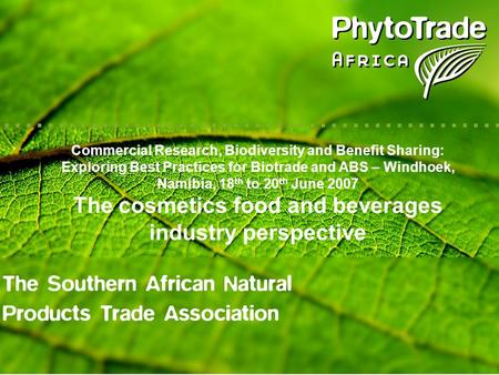 Commercial Research, Biodiversity and Benefit Sharing: Exploring Best Practices for Biotrade and ABS – Windhoek, Namibia, 18 th to 20 th June 2007 The.