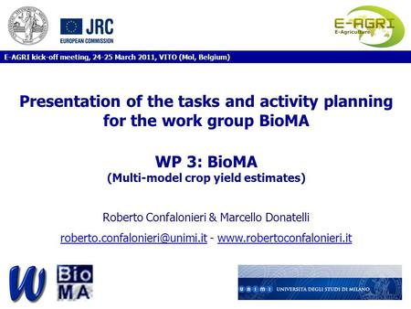 Presentation of the tasks and activity planning for the work group BioMA WP 3: BioMA (Multi-model crop yield estimates) Roberto Confalonieri & Marcello.