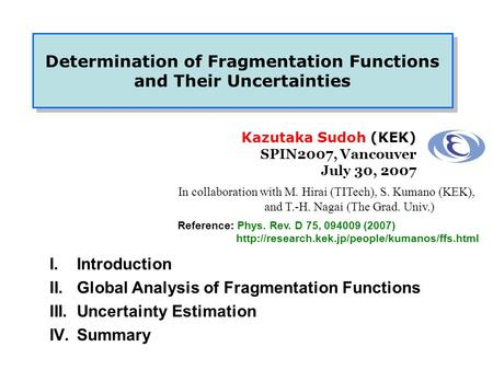 Kazutaka Sudoh (KEK) SPIN2007, Vancouver July 30, 2007 Determination of Fragmentation Functions and Their Uncertainties Determination of Fragmentation.