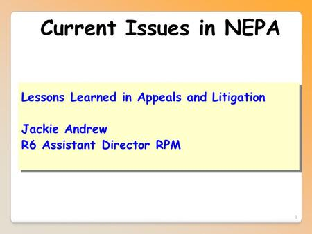 1 Current Issues in NEPA Lessons Learned in Appeals and Litigation Jackie Andrew R6 Assistant Director RPM Lessons Learned in Appeals and Litigation Jackie.