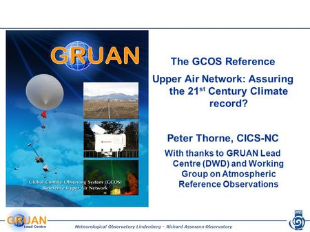 Meteorological Observatory Lindenberg – Richard Assmann Observatory The GCOS Reference Upper Air Network: Assuring the 21 st Century Climate record? Peter.