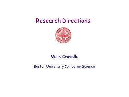 Research Directions Mark Crovella Boston University Computer Science.