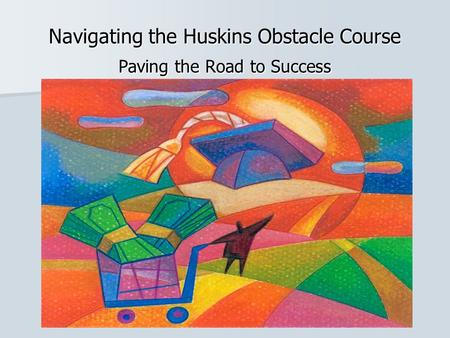 Navigating the Huskins Obstacle Course Paving the Road to Success.