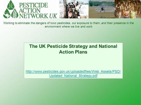 Working to eliminate the dangers of toxic pesticides, our exposure to them, and their presence in the environment where we live and work The UK Pesticide.