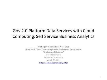 Gov 2.0 Platform Data Services with Cloud Computing: Self Service Business Analytics Briefing at the National Press Club GovCloud: Cloud Computing for.
