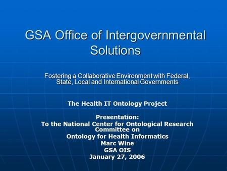 GSA Office of Intergovernmental Solutions Fostering a Collaborative Environment with Federal, State, Local and International Governments The Health IT.