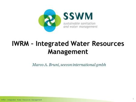IWRM – Integrated Water Resources Management 1 Marco A. Bruni, seecon international gmbh.