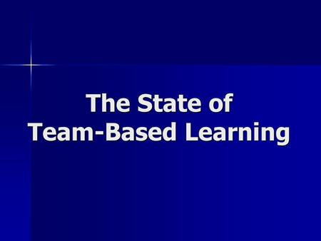The State of Team-Based Learning. I asked for Stories… and discovered that the REAL stories are the Students.