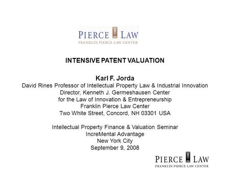 INTENSIVE PATENT VALUATION Karl F. Jorda David Rines Professor of Intellectual Property Law & Industrial Innovation Director, Kenneth J. Germeshausen Center.