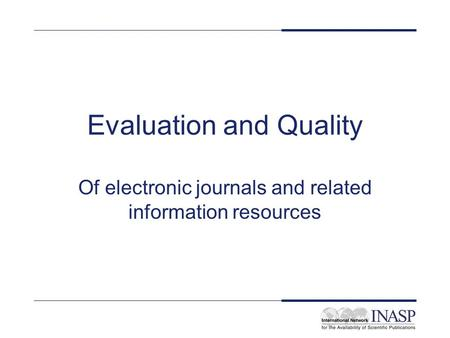 Evaluation and Quality Of electronic journals and related information resources.
