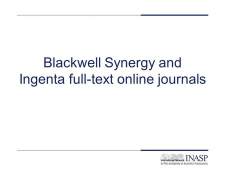 Blackwell Synergy and Ingenta full-text online journals.