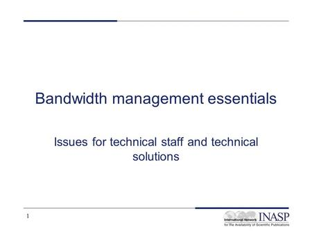 1 Bandwidth management essentials Issues for technical staff and technical solutions.