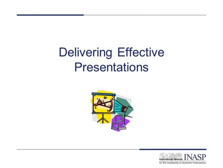 Delivering Effective Presentations. The audience Talking to small groups Presenting to larger groups Do you know the audience members? Appropriate language.