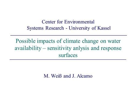 Center for Environmental Systems Research - University of Kassel Possible impacts of climate change on water availability – sensitivity anlysis and response.