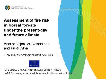Assessment of fire risk in boreal forests under the present-day and future climate Andrea Vajda, Ari Venäläinen and Kirsti Jylhä Finnish Meteorological.