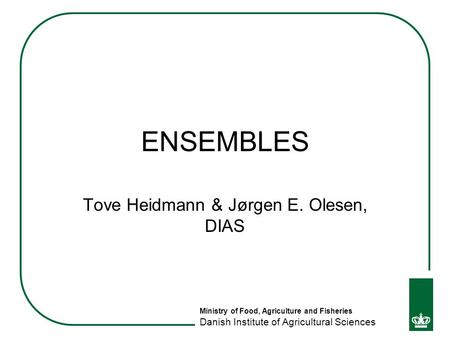 Ministry of Food, Agriculture and Fisheries Danish Institute of Agricultural Sciences ENSEMBLES Tove Heidmann & Jørgen E. Olesen, DIAS.